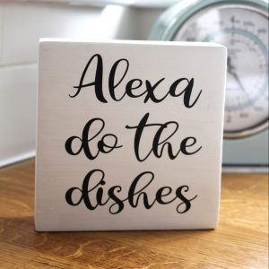 Alexa do the dishes wood block sign
